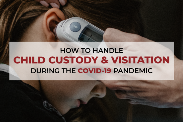How-To-Handle-Child-Custody-and-Visitation-During-the-COVID-19-Pandemic